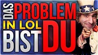 Das Problem in LOL bist du! [LOL Talk]  [League of Legends] [Deutsch / German]