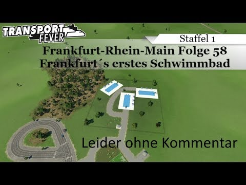 Transport Fever Frankfurt - Rhein - Main / TpF Folge 58 - Frankfurt´s erstes Schwimmbad[HD]