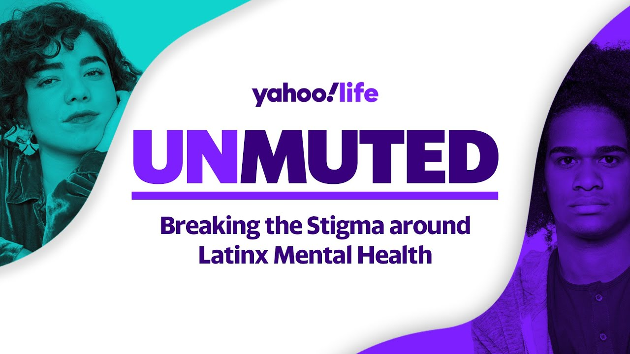 EP4: 'Unmuted' Breaking the Stigma Around Latinx Mental Health | Yahoo Life