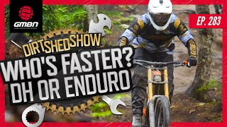 Are Enduro Racers Faster Than Downhill Racers? | Dirt Shed Show Ep. 283