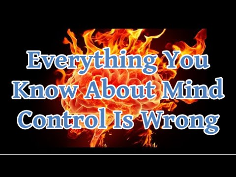 Everything You Know About Mind Control Is Wrong - 2016