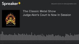 Judge Akin's Court Is Now In Session