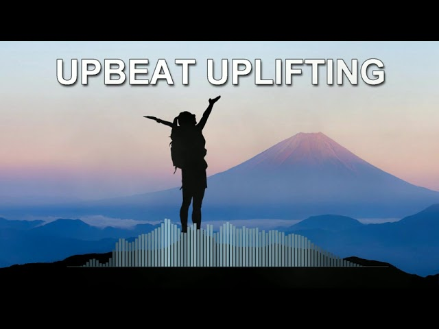 Upbeat Uplifting