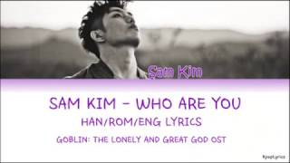 [3.87 MB] Sam Kim 샘김 - Who Are You (Goblin OST) (HAN|ROM|ENG) Lyrics