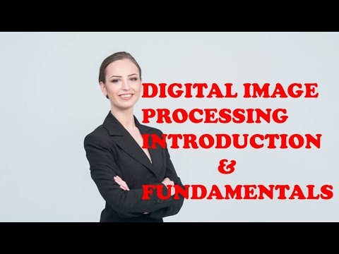 DIGITAL IMAGE PROCESSING INTRODUCTION & FUNDAMENTALS