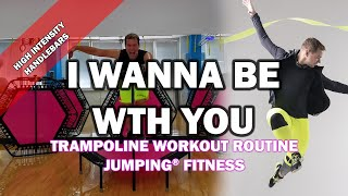 I Wanna Be With You - Jumping® Fitness [HIGH INTENSITY]