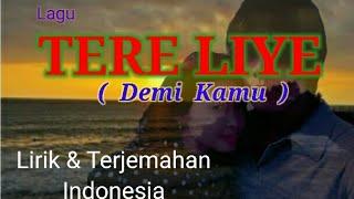lagu : TERE LIYE _ Lirik & Terjemahan indonesia