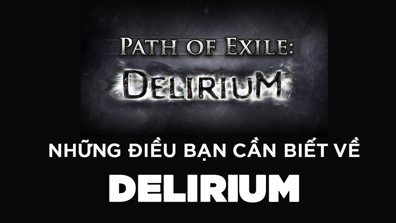 [Path of Exile] Tập 9 : Những điều cần biết về Delirium trong Path of Exile