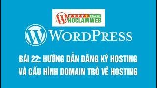 Bài 22: Hướng dẫn đăng ký hosting và cấu hình domain trỏ về hosting - Khóa học wordpress cơ bản