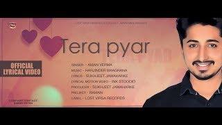 New Punjabi Song - Tera Pyar Official Lyrical Video - Aman Verma - Super Hit Punjabi Love Song 2018