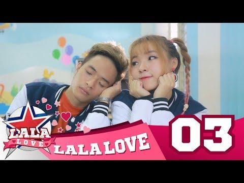 LA LA LOVE | TẬP 3 | EM SAI RỒI , ANH XIN LỖI EM ĐI