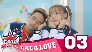 Download Video LA LA LOVE | TẬP 3 | EM SAI RỒI , ANH XIN LỖI EM ĐI MP3 3GP MP4