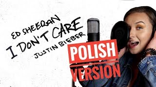 I Don't Care POLISH VERSION / Ed Sheeran &Justin Bieber / Olivia Fok