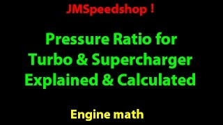 Pressure Ratio for Turbo & Supercharger explained & calculated . 15 . JMSpeedshop !