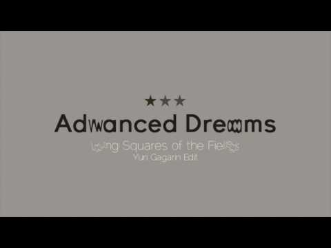 Advanced Dreams - Long Squares Of The Fields (Yuri Gagarin Edit)