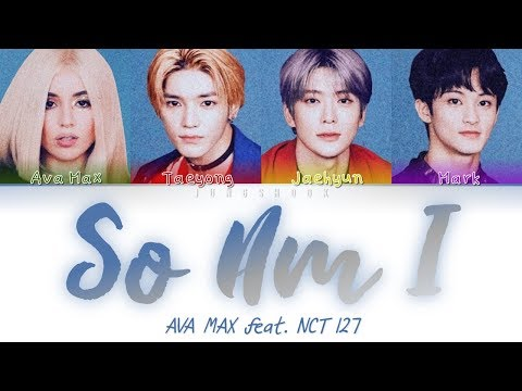 Ava Max- So Am I (feat. NCT 127) [English/Han|Rom|Eng|가사 Color Coded Lyrics]