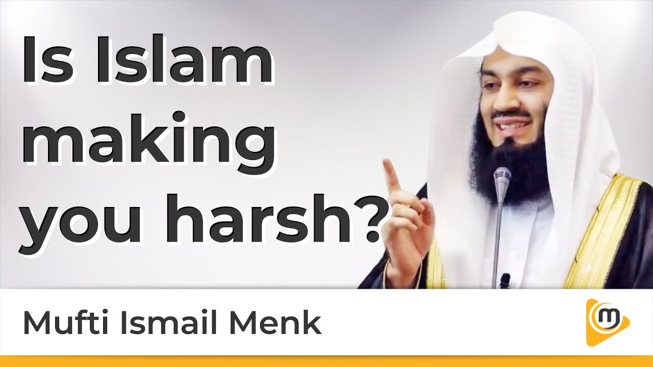 Is religion making you harsh? - Mufti Menk
