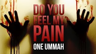 Do You Feel My Pain? - One Ummah - Mufti Menk & Abdul Nasir