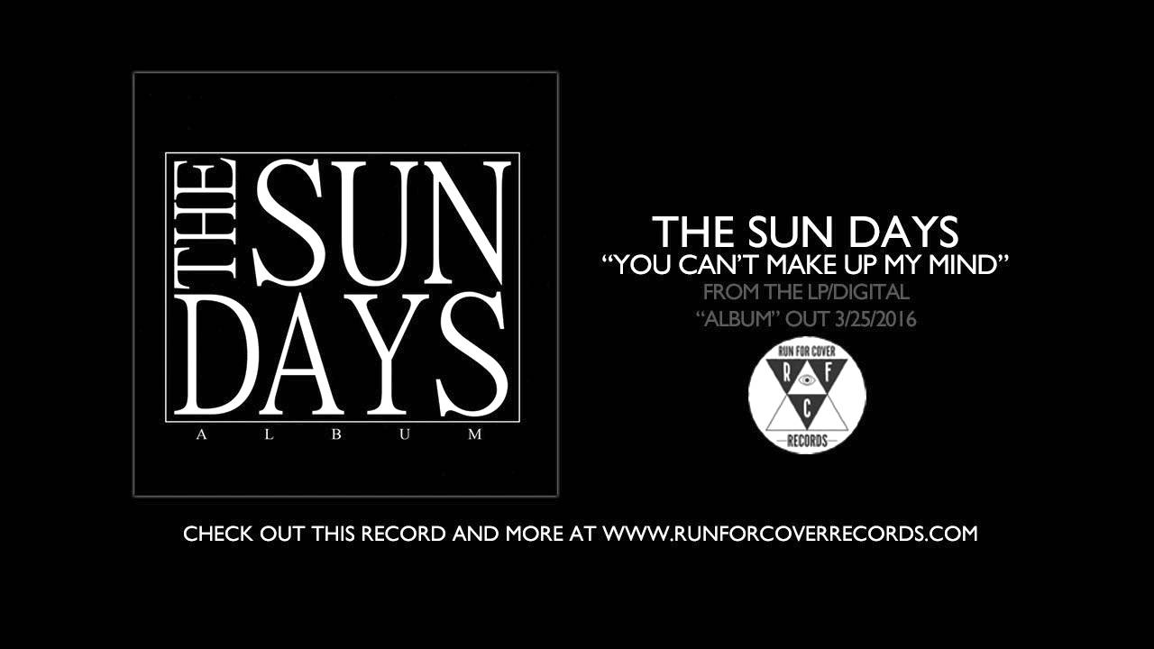 Season That Cant Begin To Make Up Its >> The Sun Days You Can T Make Up My Mind Official Audio Youtube