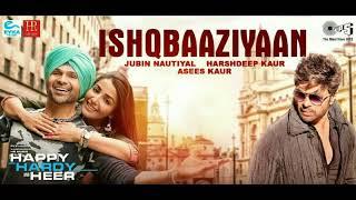 Audio Song Ishqbaaziyaan Happy Hardy And Heer Himesh Reshammiya Sonia Jubin Harshdeep Asees 💕