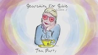 """Searching For Sylvie - Episode 1: """"Tea Party"""""""