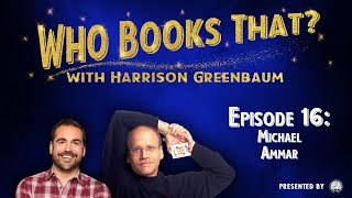 Who Books That? with Harrison Greenbaum, Ep. 16: MICHAEL AMMAR (Presented by the IBM)