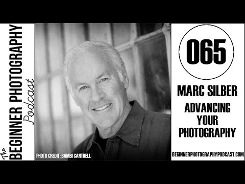 065: Marc Silber - Advancing Your Photography