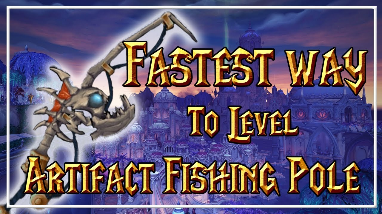 Fastest way to level your artifact fishing pole world of for Fishing poles wow