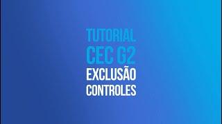 Tutorial CEC G2 - Exclusão de Controles
