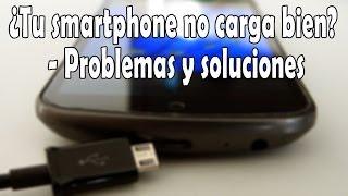 Que Hacer Si Tu Smartphone No Carga Bien? - Problemas y soluciones