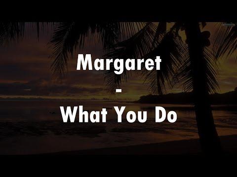 Margaret - What You Do (Lyrics Video)