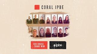 CORAL IPBE - Sua Graça sobre mim | Gravado em casa
