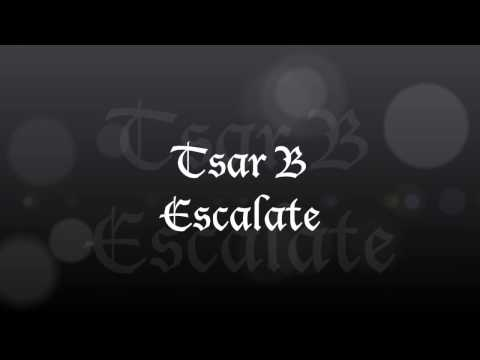 Tsar B -  Escalate (lyrics)
