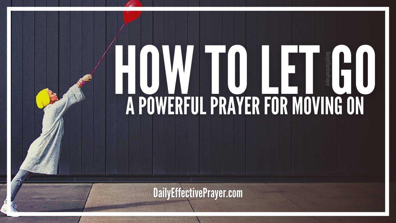 Prayer For Letting Go Prayer To Let Go Let God And Moving On