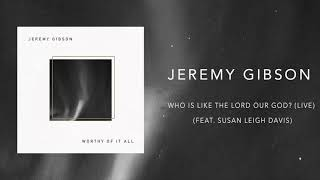 Jeremy Gibson - Who is Like the Lord Our God? (Live) (Feat. Susan Leigh Davis)