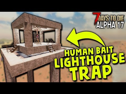 HUMAN BAIT LIGHTHOUSE (Triple Damage Fall Trap) In ALPHA 17 | 7 Days To Die (2019 Alpha 17.1 B9)
