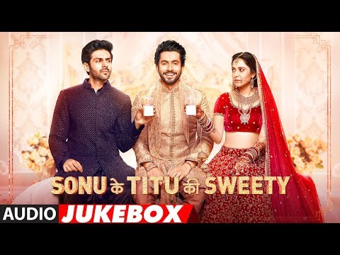 Full Album: Sonu Ke Titu Ki Sweety | Audio...