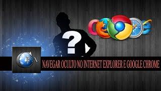 NAVEGAR OCULTO NO INTERNET EXPLORER E GOOGLE CHROME