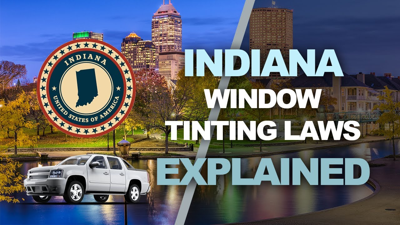 Indiana Window Tinting Law What You Need To Know For 2019 And 2020 Youtube