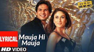 Lyrical: Mauja Hi Mauja | Jab We Met | Shahid Kapoor, Kareena Kapoor | Mika Singh |  Pritam
