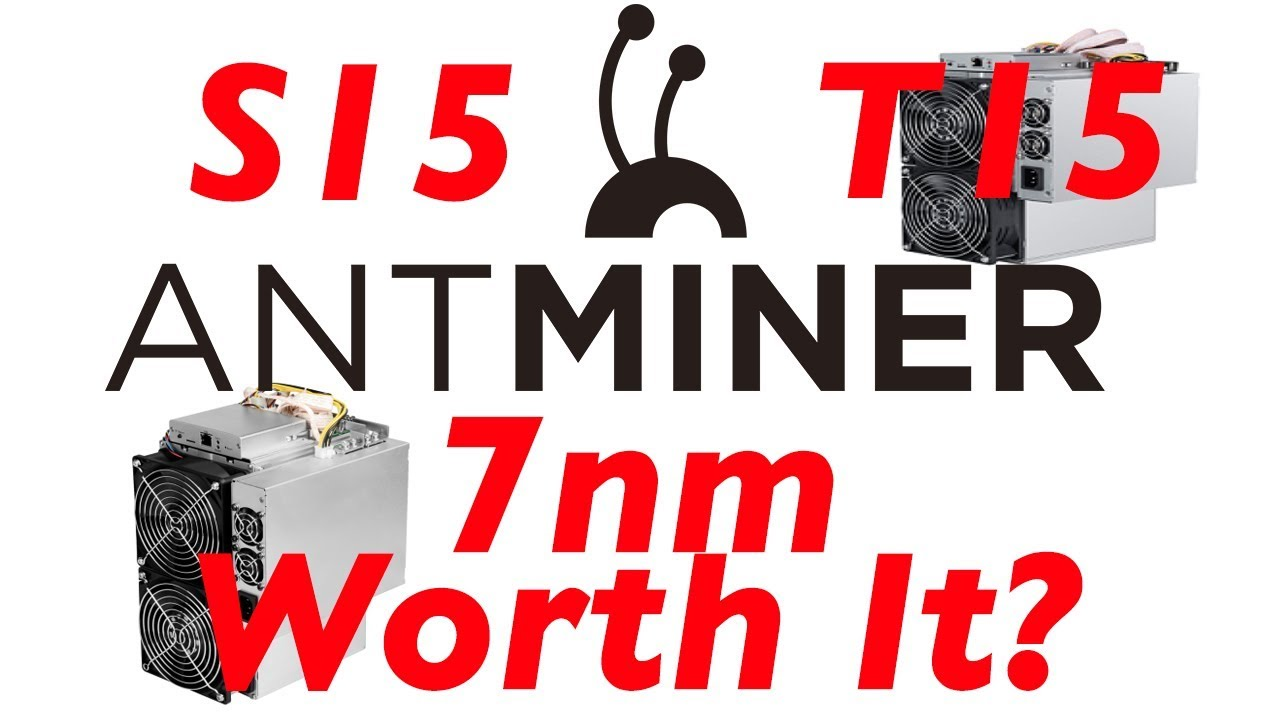 Antminer S15 & Antminer T15 7NM ASIC Chips Bitmain New Bitcoin miners 2019  - Worth it?!?