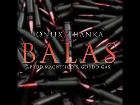 Onixx Ft. Juanka El Problematik - Balas