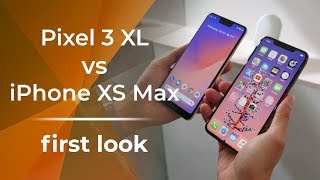 Google Pixel 3 XL vs Apple iPhone XS Max: first look