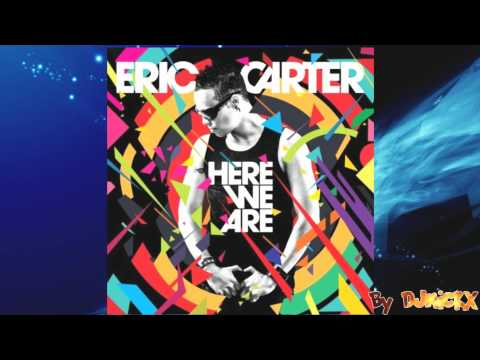 Eric Carter Here We Are [HQ] 2012