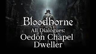 Bloodborne All Dialogues: Oedon Chapel Dweller (Multi-language)