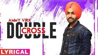 Double Cross (Lyrical Video) | Ammy Virk | Happy Raikoti | Latest Punjabi Songs 2019 | Speed Records