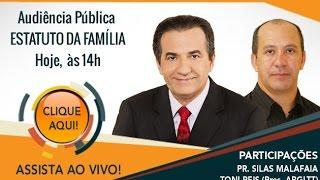 Audiência Pública ESTATUTO DA FAMÍLIA - Pr Silas Malafaia e Tony Reis  AO VIVO: 25/06/2015
