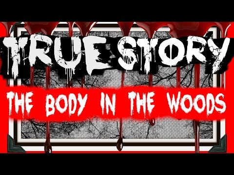The Body in the Woods - Written by ItRainsInHell