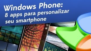[Windows Phone] 8 Apps para personalizar o seu smartphone - Baixaki