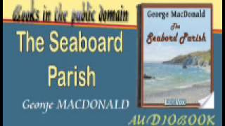 The Seaboard Parish Audiobook Part 2 - George MACDONALD
